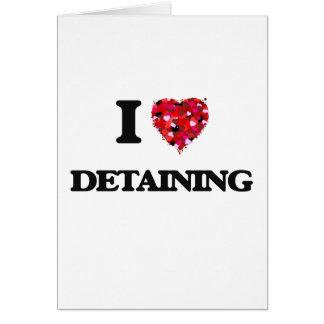 I love Detaining Greeting Card
