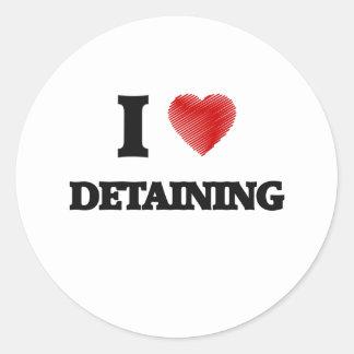 I love Detaining Classic Round Sticker