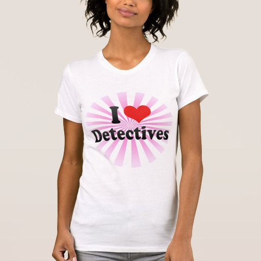 I Love Detectives T Shirts