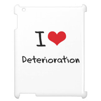 I Love Deterioration Cover For The iPad
