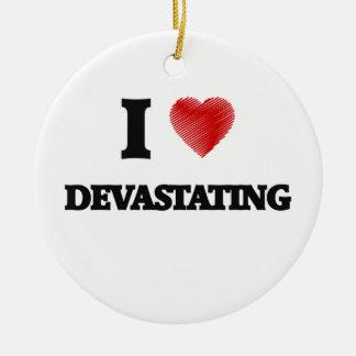 I love Devastating Ceramic Ornament
