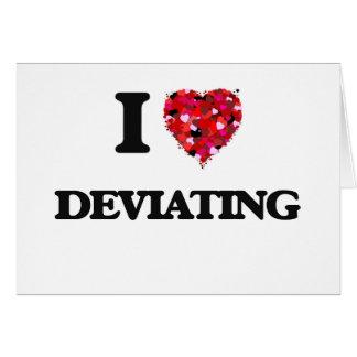 I love Deviating Greeting Card