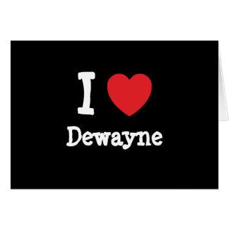 I love Dewayne heart custom personalized Card