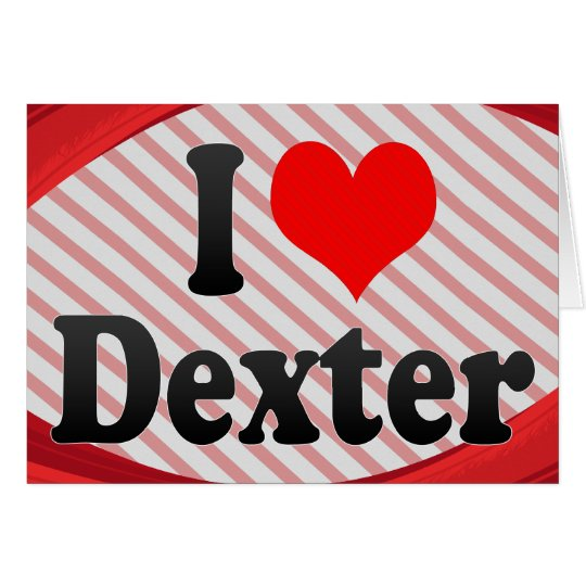 I love Dexter Card