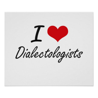 I love Dialectologists Poster