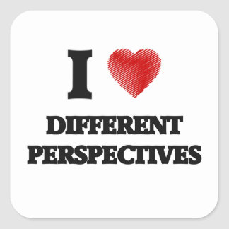 I love Different Perspectives Square Sticker