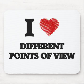 I love Different Points Of View Mouse Pad