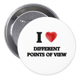 I love Different Points Of View Pinback Button