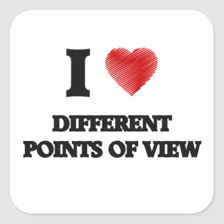 I love Different Points Of View Square Sticker