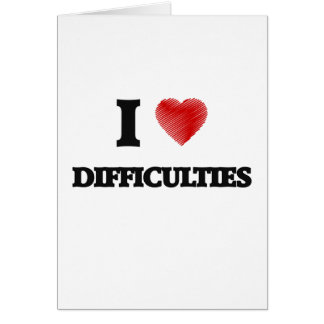 I love Difficulties Card