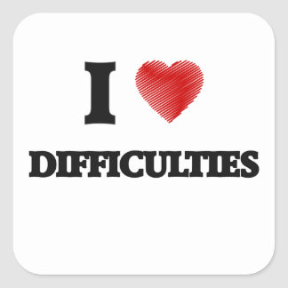 I love Difficulties Square Sticker