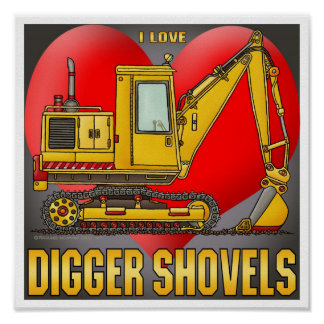 I Love Digger Shovels Poster Print