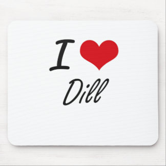 I Love Dill artistic design Mouse Pad