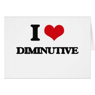 I love Diminutive Greeting Card