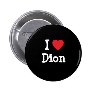 I love Dion heart custom personalized Button
