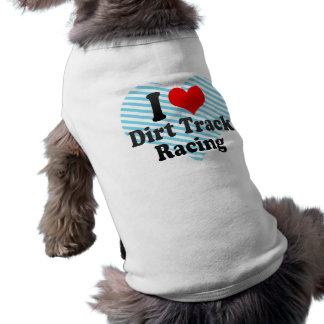 I love Dirt Track Racing Dog T-shirt