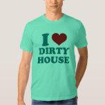 I Love Dirty House Shirt
