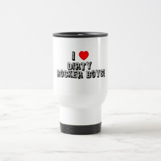 I Love Dirty Rocker Boys! 15 Oz Stainless Steel Travel Mug