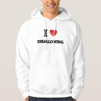I love Disallowing Hoodie