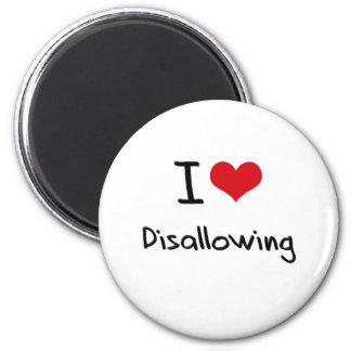 I Love Disallowing Fridge Magnet