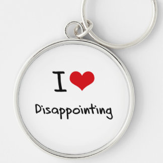 I Love Disappointing Keychains