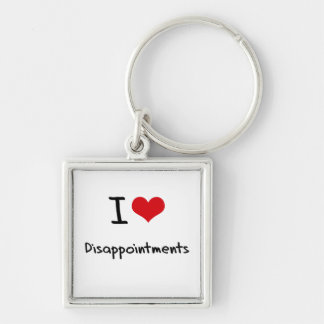 I Love Disappointments Key Chains