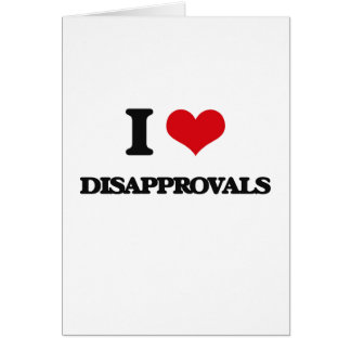 I love Disapprovals Card