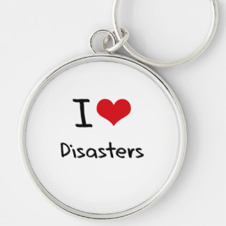 I Love Disasters Key Chains