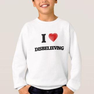 I love Disbelieving Sweatshirt