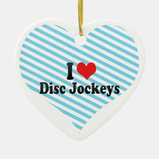 I Love Disc Jockeys Ornaments