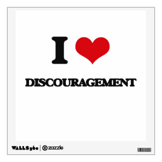 I love Discouragement Wall Decor