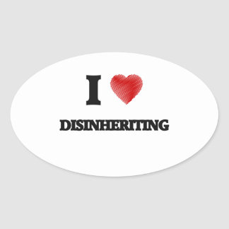 I love Disinheriting Oval Sticker