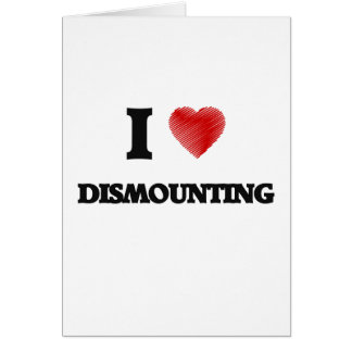 I love Dismounting Card