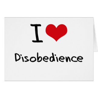 I Love Disobedience Greeting Card