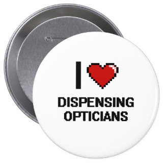 I love Dispensing Opticians 4 Inch Round Button