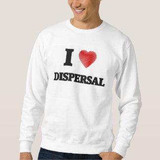 I love Dispersal Sweatshirt