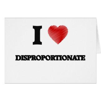 I love Disproportionate Card