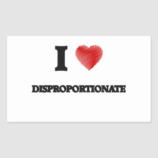 I love Disproportionate Rectangular Sticker