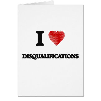 I love Disqualifications Card