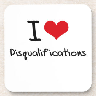 I Love Disqualifications Beverage Coaster