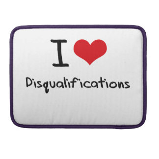 I Love Disqualifications Sleeve For MacBook Pro