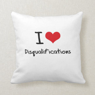 I Love Disqualifications Throw Pillows