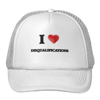 I love Disqualifications Trucker Hat