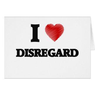 I love Disregard Card