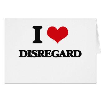 I love Disregard Greeting Card