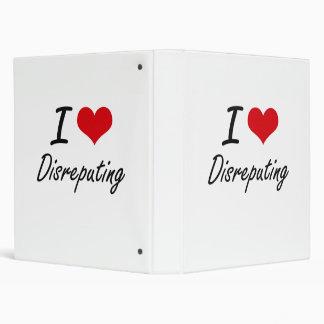 I love Disreputing 3 Ring Binder