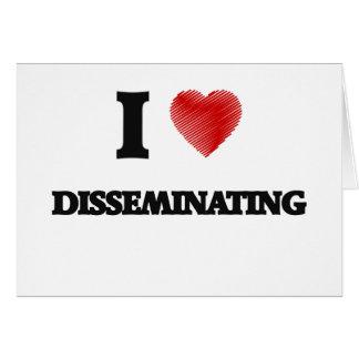 I love Disseminating Card