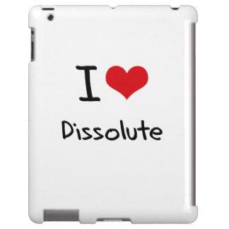 I Love Dissolute