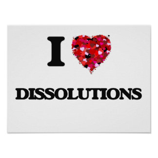 I love Dissolutions Poster