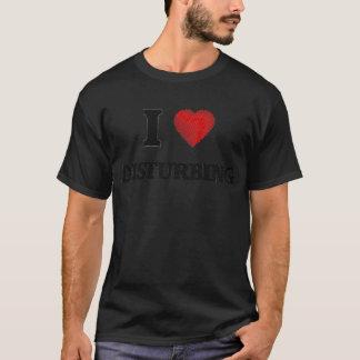 I love Disturbing T-Shirt